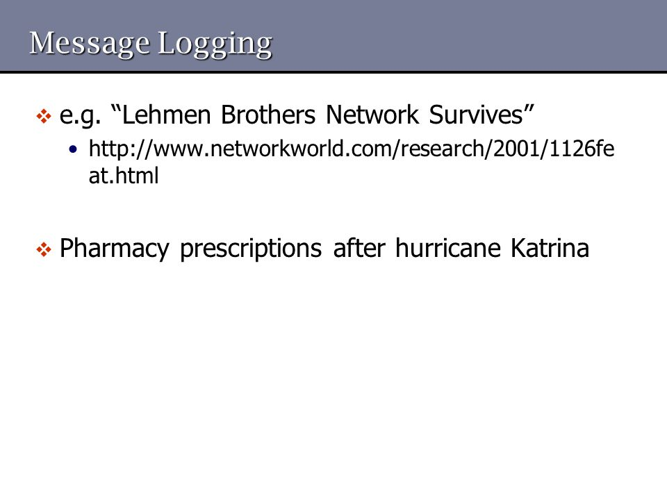 """Message Logging  e.g. """"Lehmen Brothers Network Survives"""" http://www.networkworld.com/research/2001/1126fe at.html  Pharmacy prescriptions after hurr"""