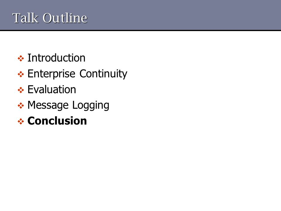 Talk Outline  Introduction  Enterprise Continuity  Evaluation  Message Logging  Conclusion