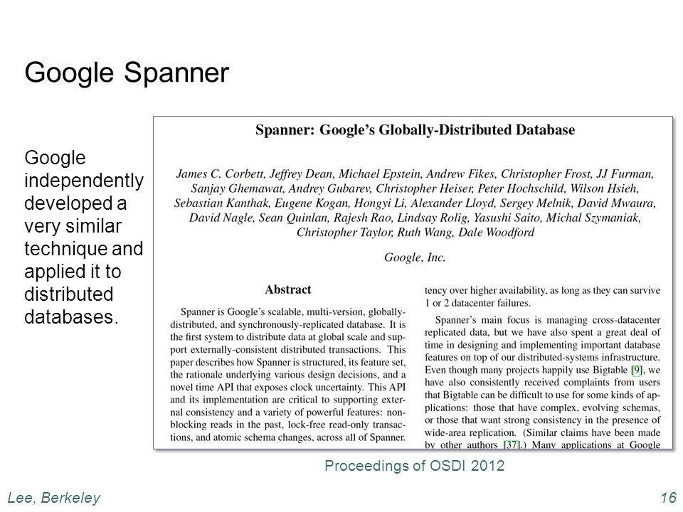 Google Spanner Google independently developed a very similar technique and applied it to distributed databases.