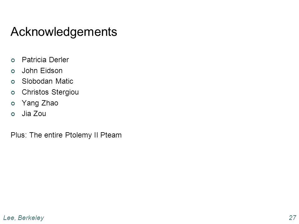 Acknowledgements Patricia Derler John Eidson Slobodan Matic Christos Stergiou Yang Zhao Jia Zou Plus: The entire Ptolemy II Pteam Lee, Berkeley27