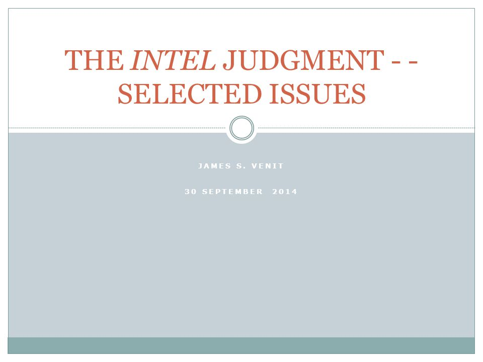 JAMES S. VENIT 30 SEPTEMBER 2014 THE INTEL JUDGMENT - - SELECTED ISSUES