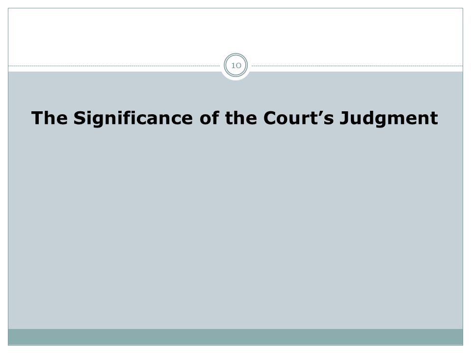 The Significance of the Court's Judgment 10