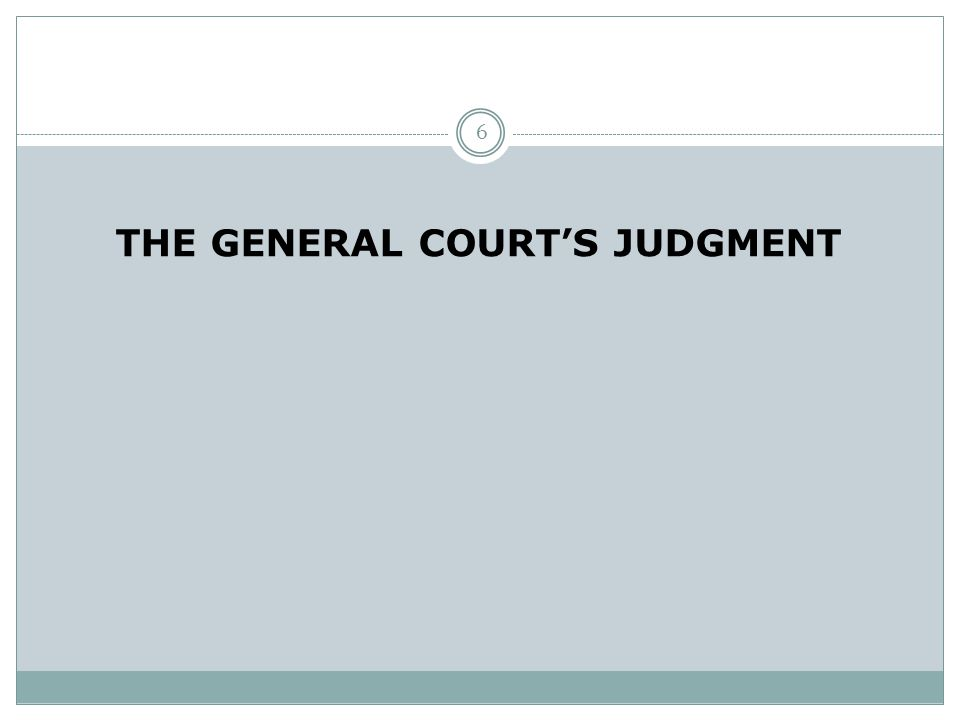 THE GENERAL COURT'S JUDGMENT 6