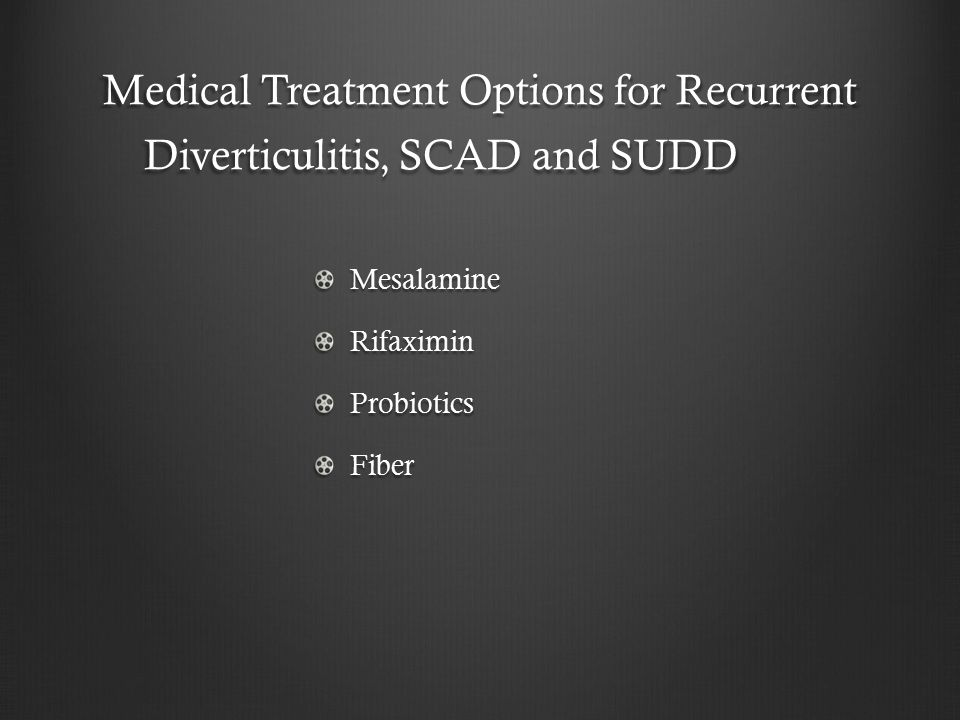 Medical Treatment Options for Recurrent Diverticulitis, SCAD and SUDD MesalamineRifaximinProbioticsFiber