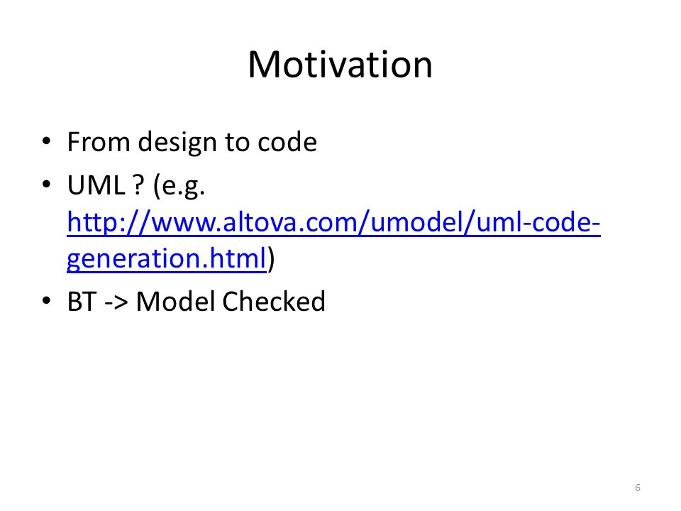 Motivation From design to code UML . (e.g.
