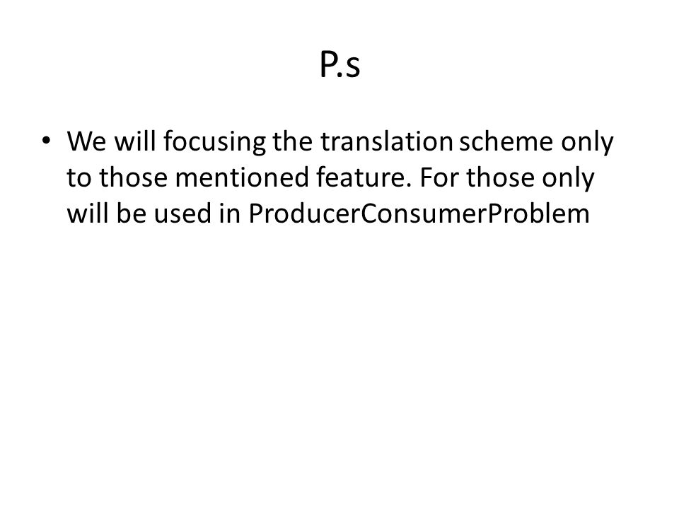 P.s We will focusing the translation scheme only to those mentioned feature.