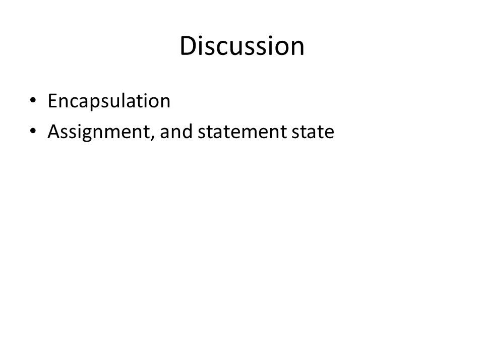 Discussion Encapsulation Assignment, and statement state