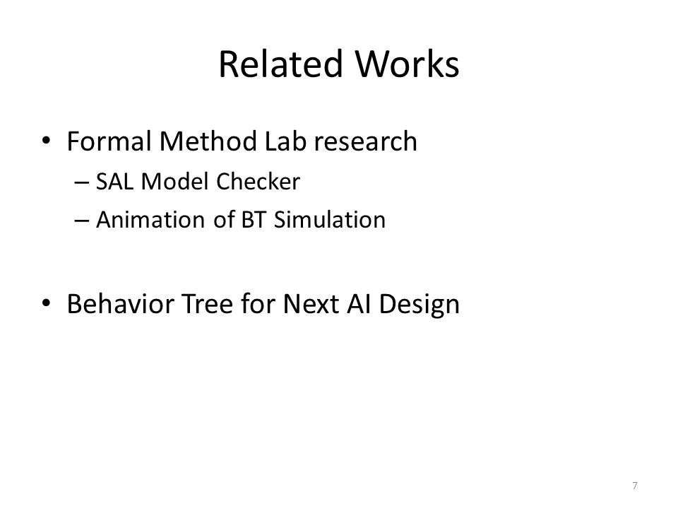Related Works Formal Method Lab research – SAL Model Checker – Animation of BT Simulation Behavior Tree for Next AI Design 7