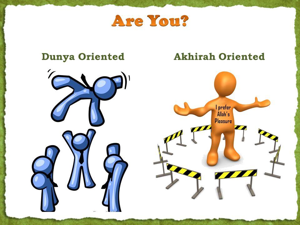 I prefer Allah's Pleasure Dunya OrientedAkhirah Oriented