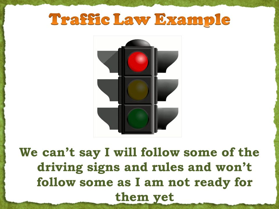 We can't say I will follow some of the driving signs and rules and won't follow some as I am not ready for them yet