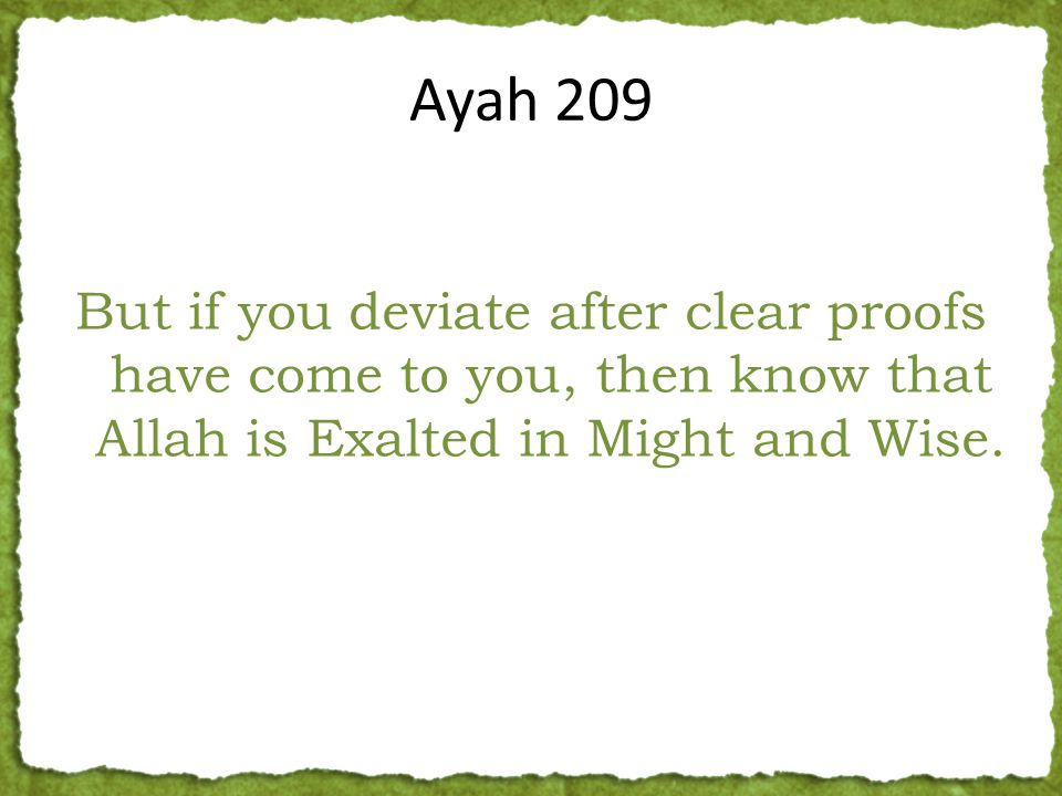 But if you deviate after clear proofs have come to you, then know that Allah is Exalted in Might and Wise. Ayah 209