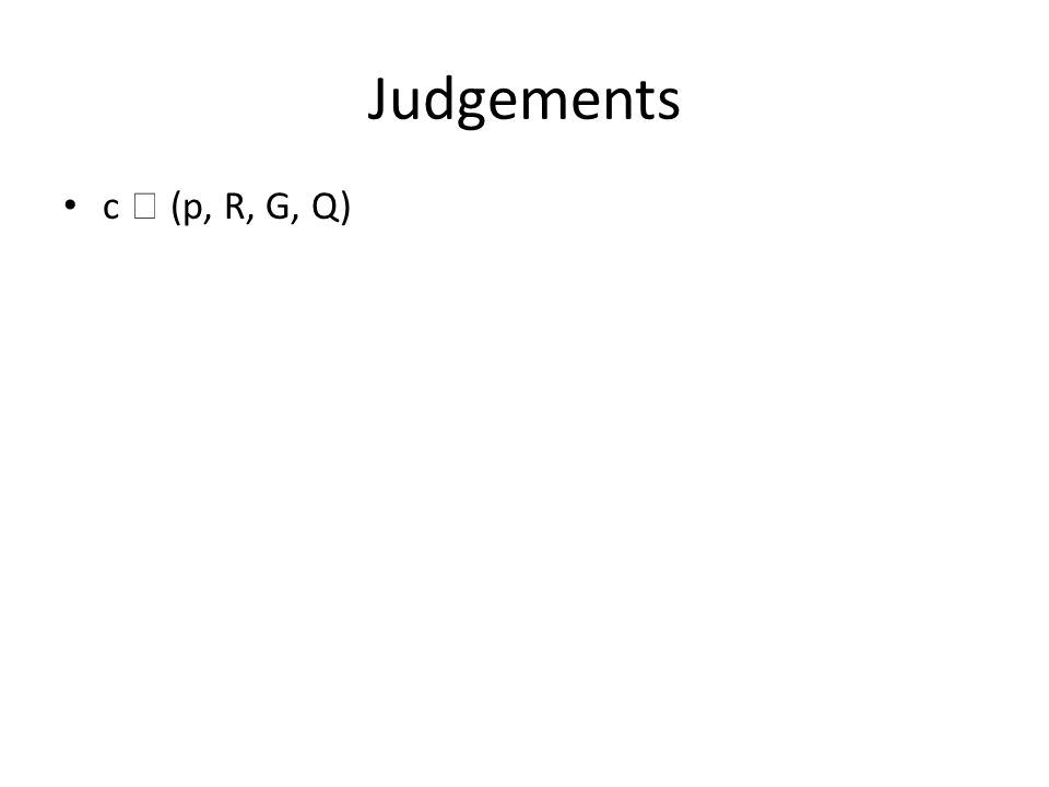 Judgements c  (p, R, G, Q)