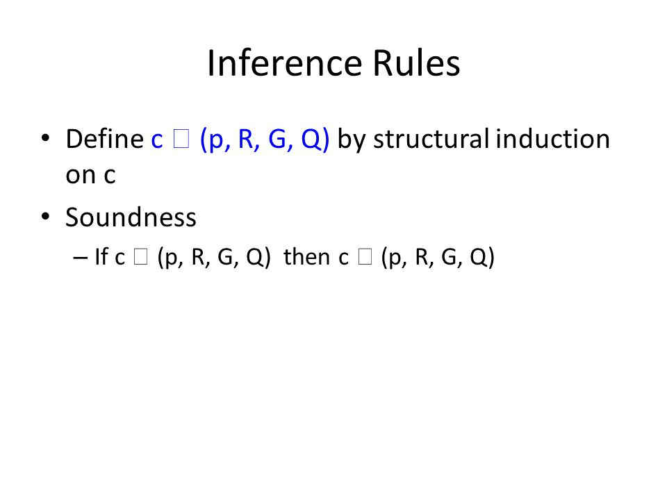 Inference Rules Define c  (p, R, G, Q) by structural induction on c Soundness – If c  (p, R, G, Q) then c  (p, R, G, Q)