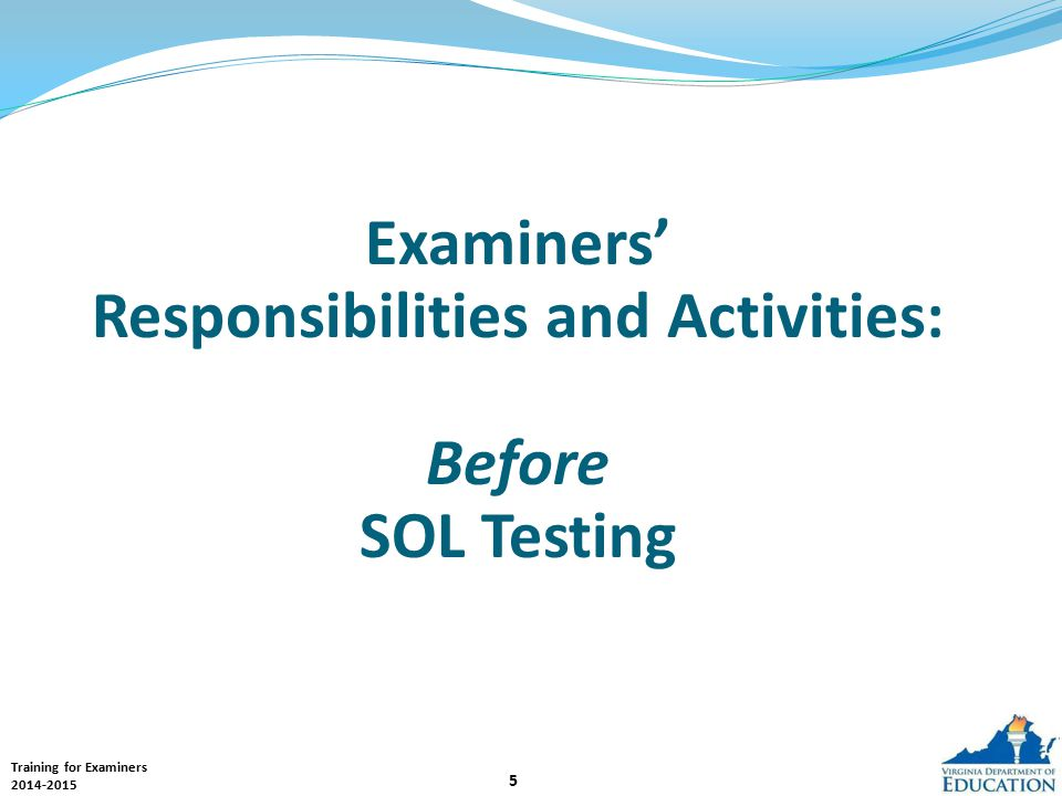 Training for Examiners 2014-2015 36 Monitoring Test Sessions Examiners must not engage in any activities that interfere with monitoring testing.