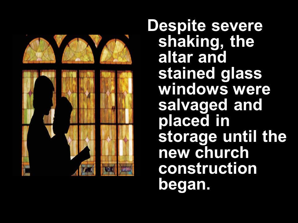 Despite severe shaking, the altar and stained glass windows were salvaged and placed in storage until the new church construction began.