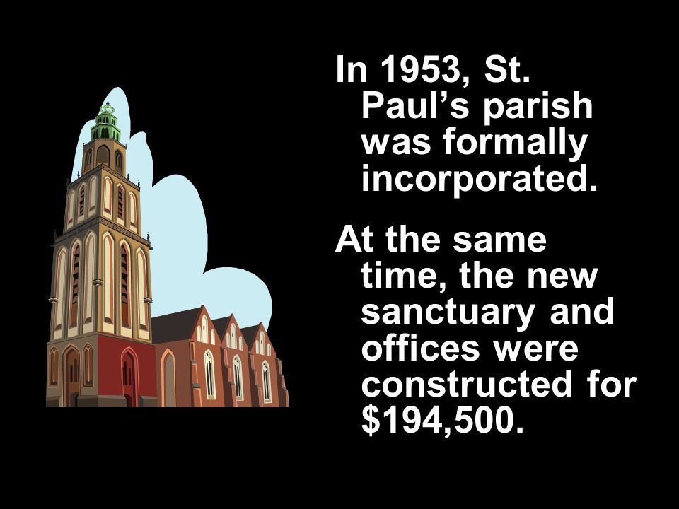 In 1953, St. Paul's parish was formally incorporated.