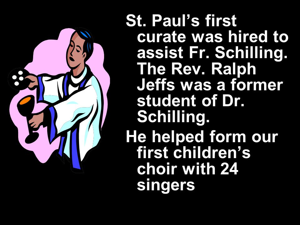 St. Paul's first curate was hired to assist Fr. Schilling.