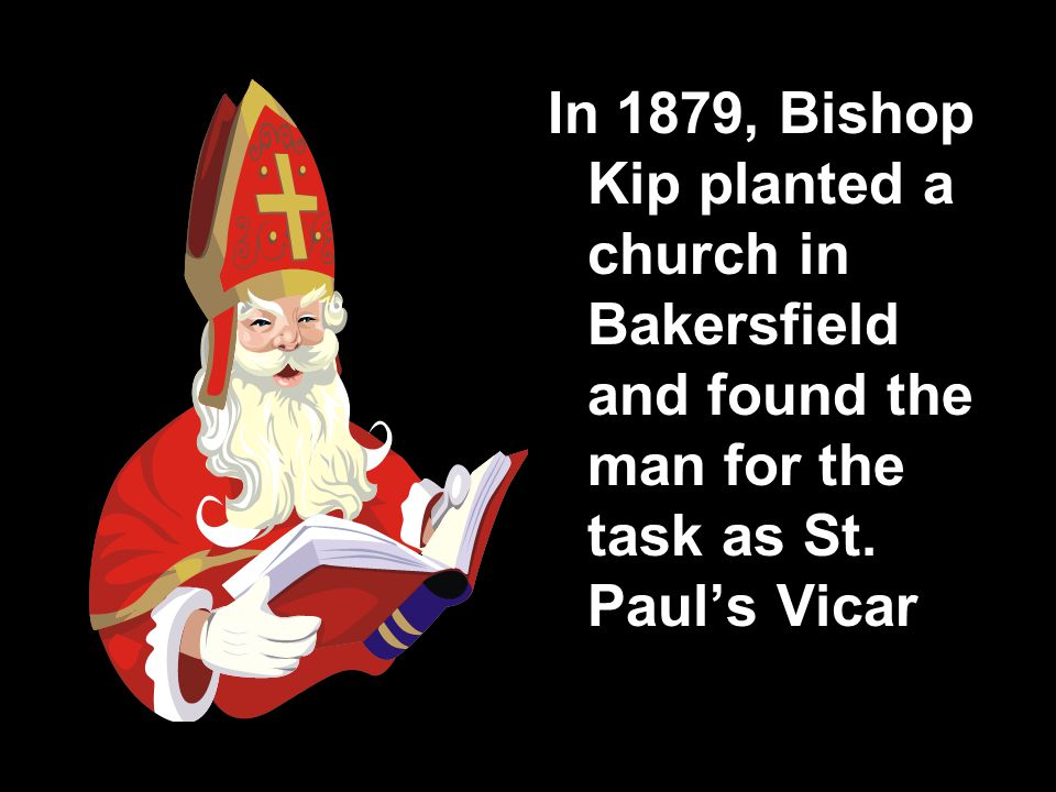 In 1879, Bishop Kip planted a church in Bakersfield and found the man for the task as St.