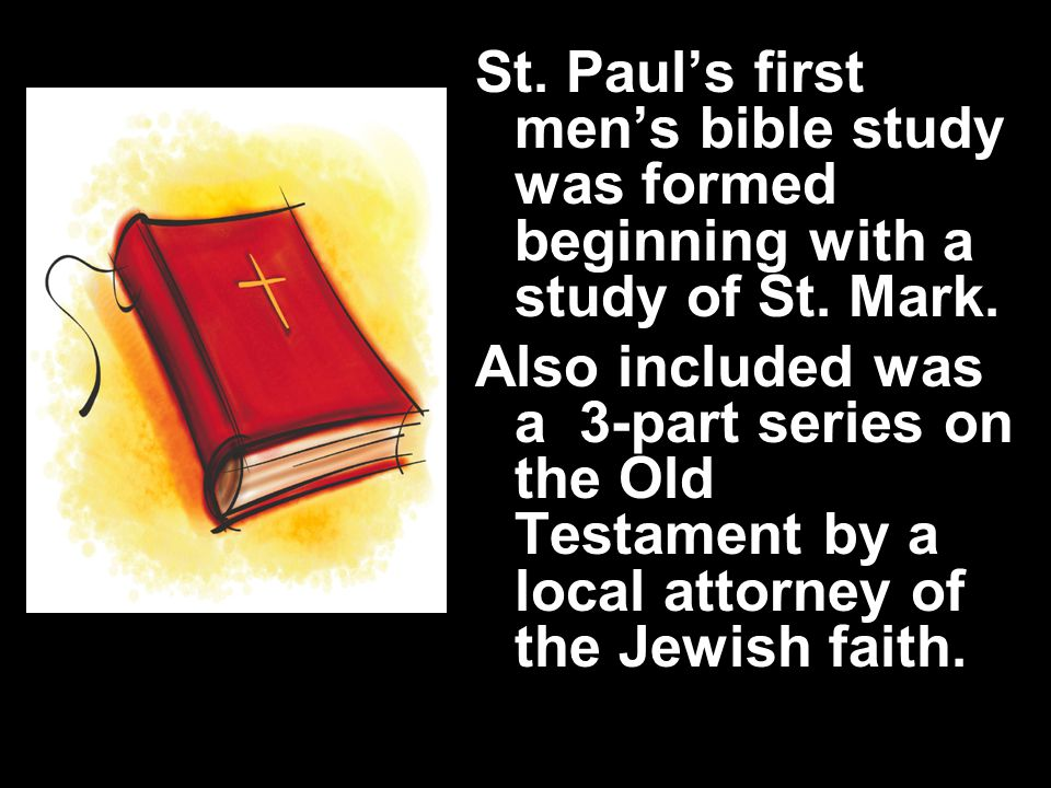 St. Paul's first men's bible study was formed beginning with a study of St.