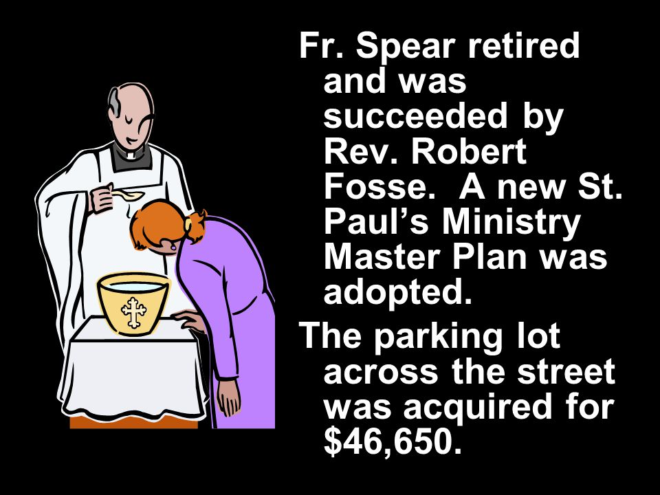 Fr. Spear retired and was succeeded by Rev. Robert Fosse.