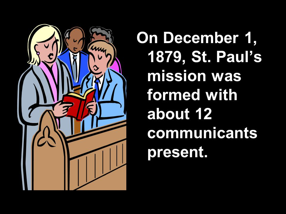 On December 1, 1879, St. Paul's mission was formed with about 12 communicants present.