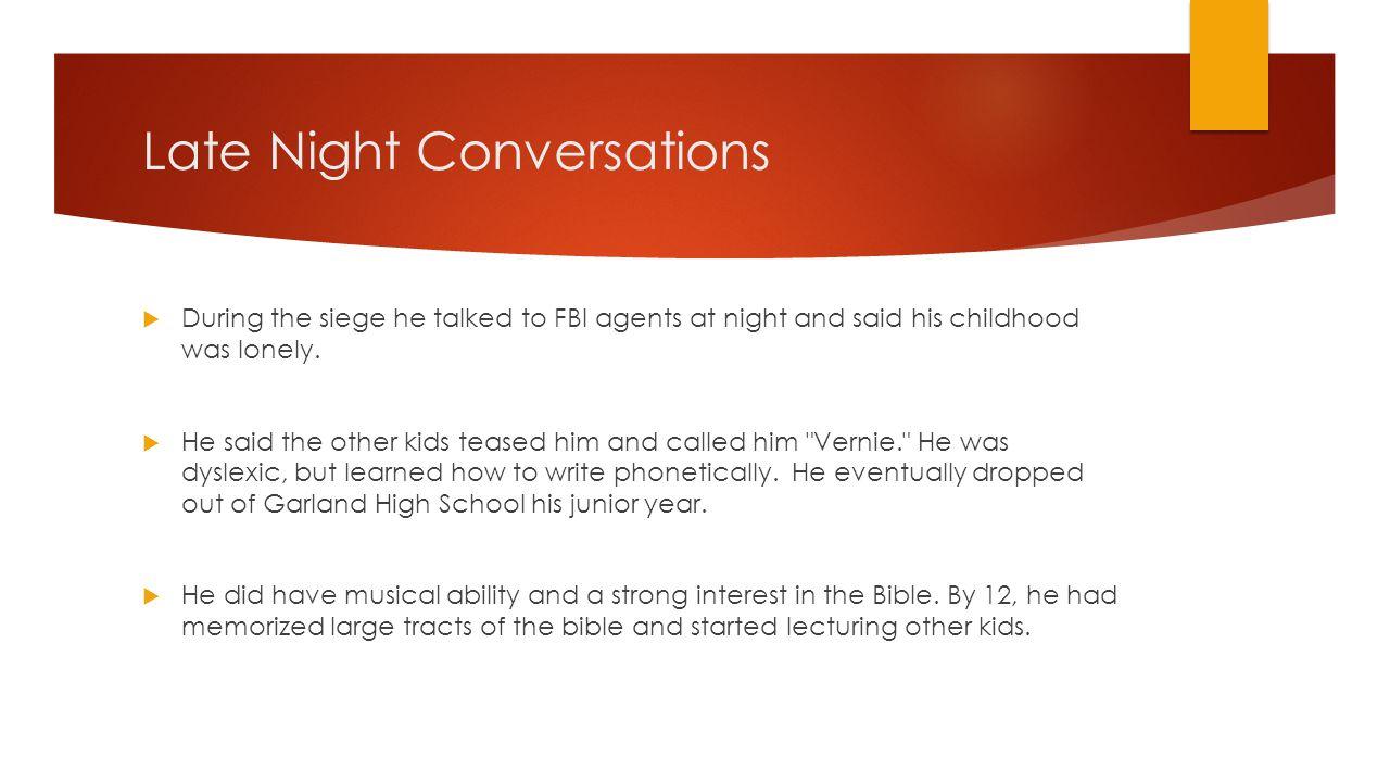 Late Night Conversations  During the siege he talked to FBI agents at night and said his childhood was lonely.