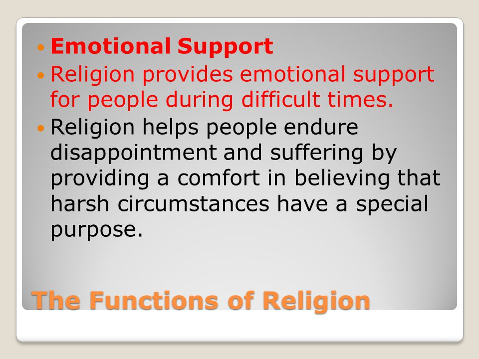 The Functions of Religion Emotional Support Religion provides emotional support for people during difficult times.