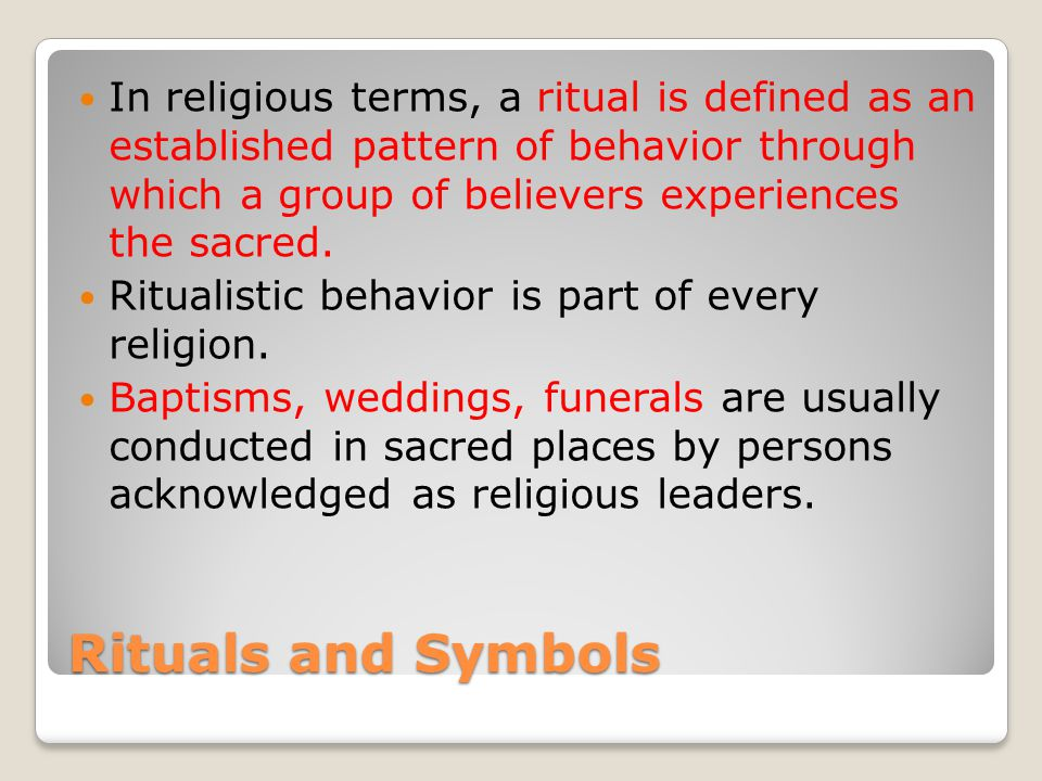 Rituals and Symbols In religious terms, a ritual is defined as an established pattern of behavior through which a group of believers experiences the sacred.