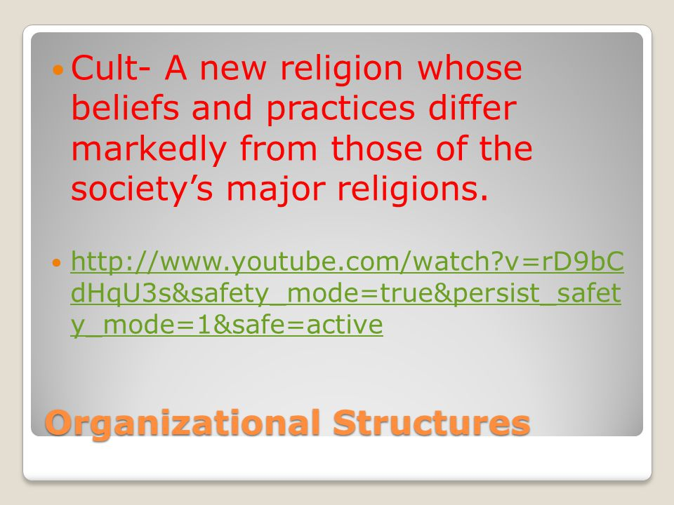Organizational Structures Cult- A new religion whose beliefs and practices differ markedly from those of the society's major religions.