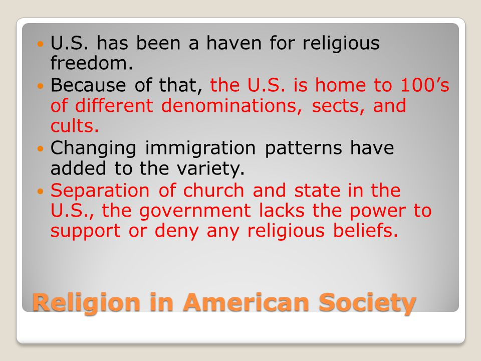 Religion in American Society U.S.has been a haven for religious freedom.