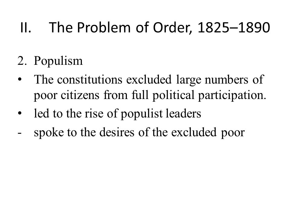 II.The Problem of Order, 1825–1890 2.Populism The constitutions excluded large numbers of poor citizens from full political participation.