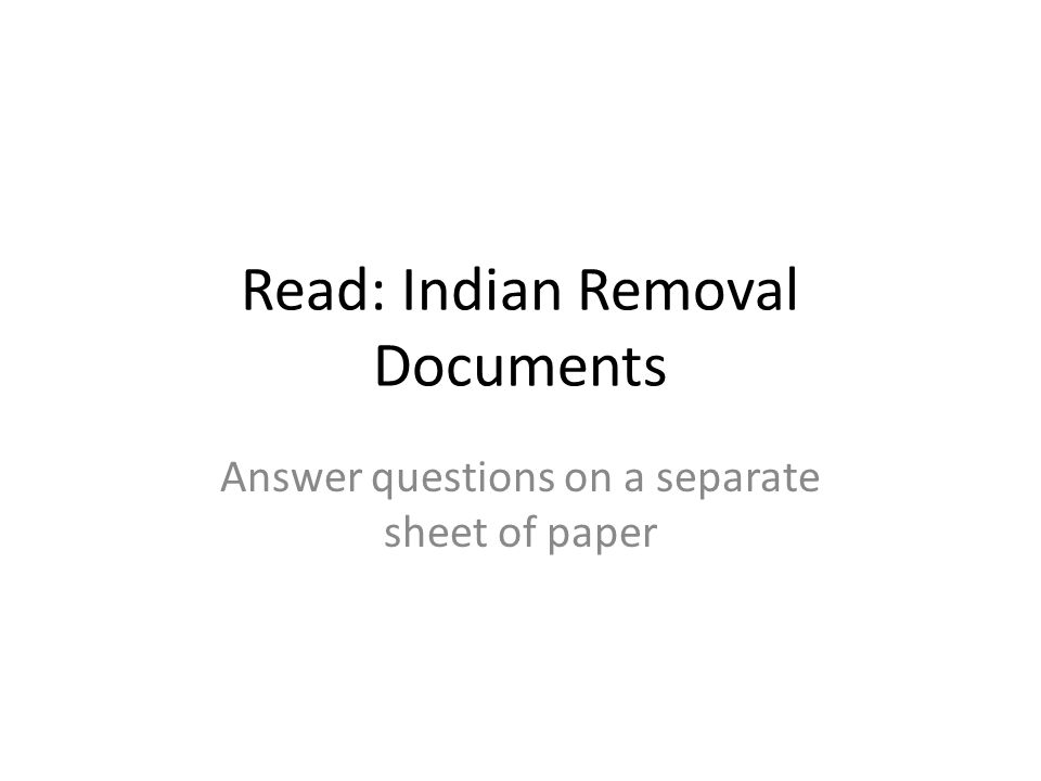 Read: Indian Removal Documents Answer questions on a separate sheet of paper