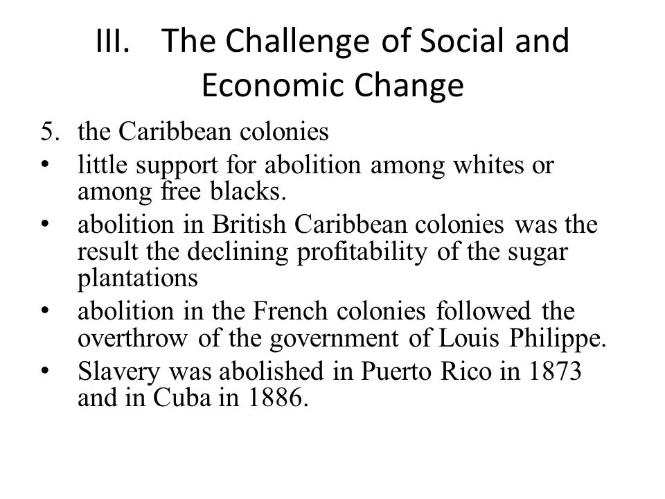 III.The Challenge of Social and Economic Change 5.the Caribbean colonies little support for abolition among whites or among free blacks.