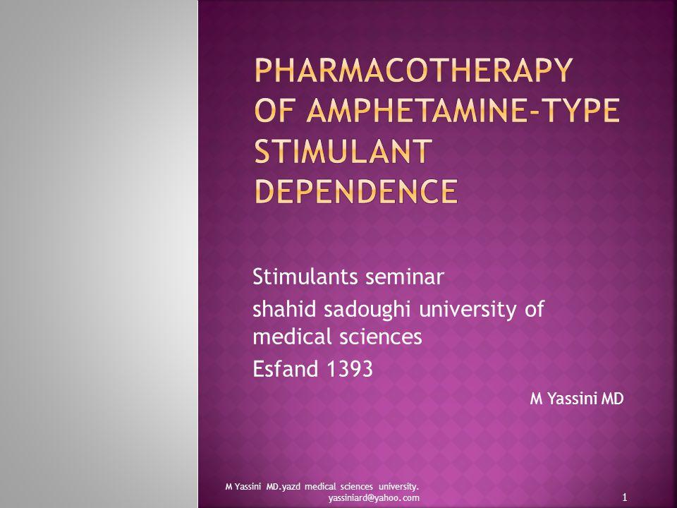 Stimulants seminar shahid sadoughi university of medical sciences Esfand 1393 M Yassini MD M Yassini MD.yazd medical sciences university.