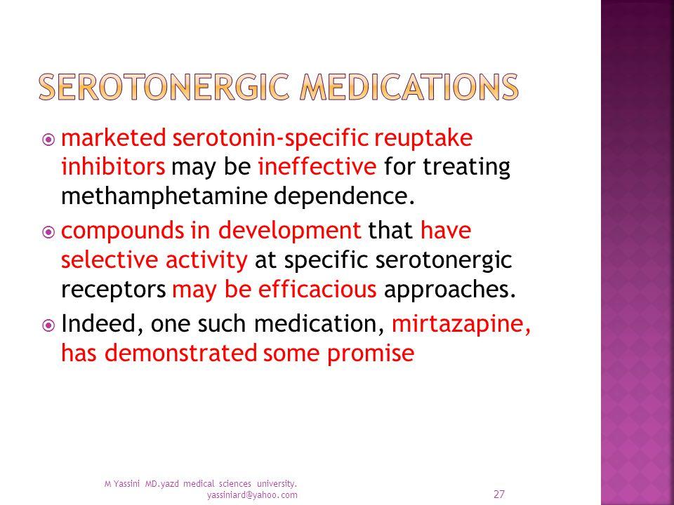  marketed serotonin-specific reuptake inhibitors may be ineffective for treating methamphetamine dependence.