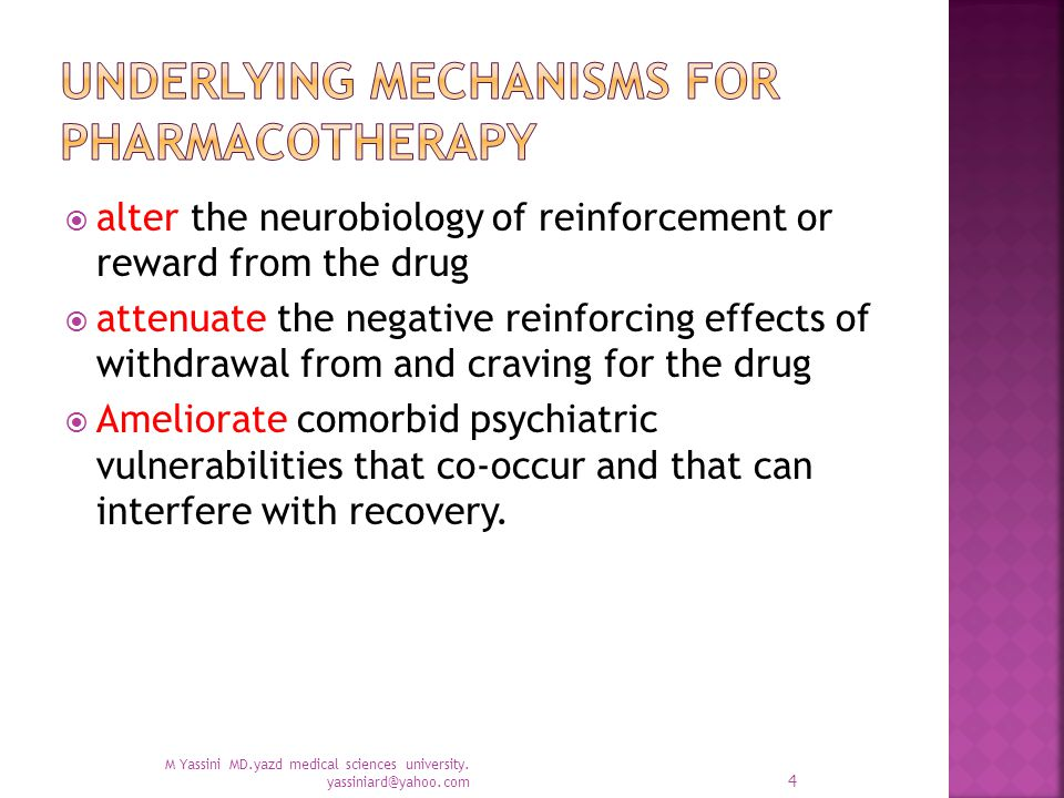  alter the neurobiology of reinforcement or reward from the drug  attenuate the negative reinforcing effects of withdrawal from and craving for the drug  Ameliorate comorbid psychiatric vulnerabilities that co-occur and that can interfere with recovery.