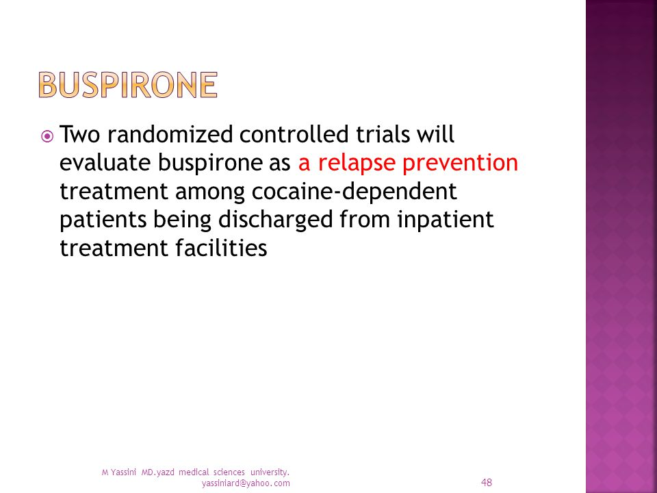  Two randomized controlled trials will evaluate buspirone as a relapse prevention treatment among cocaine-dependent patients being discharged from inpatient treatment facilities M Yassini MD.yazd medical sciences university.