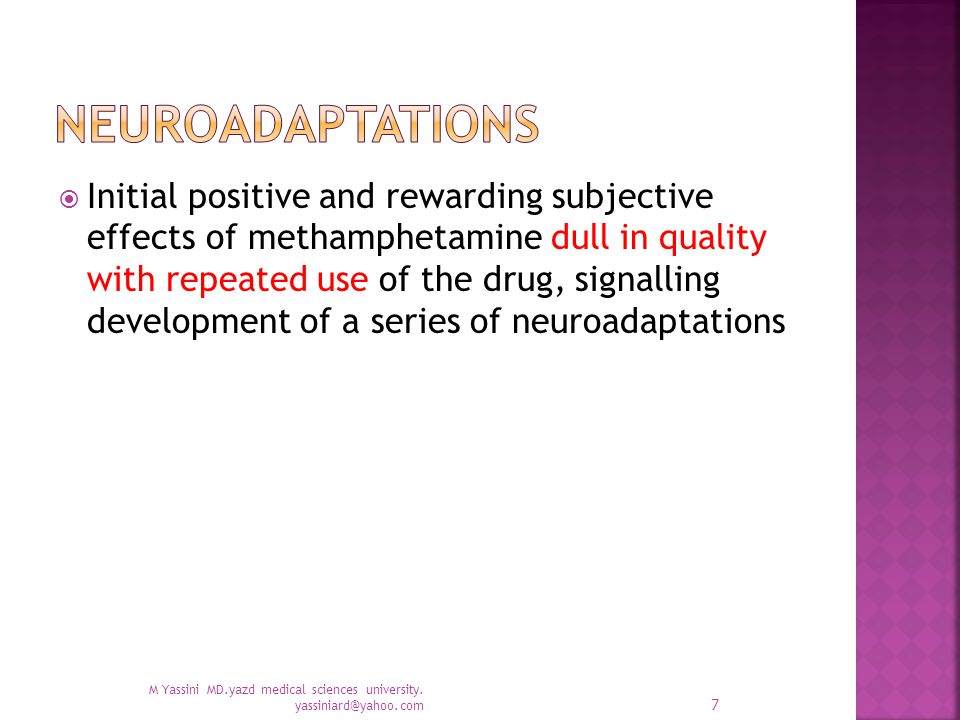  Initial positive and rewarding subjective effects of methamphetamine dull in quality with repeated use of the drug, signalling development of a series of neuroadaptations M Yassini MD.yazd medical sciences university.