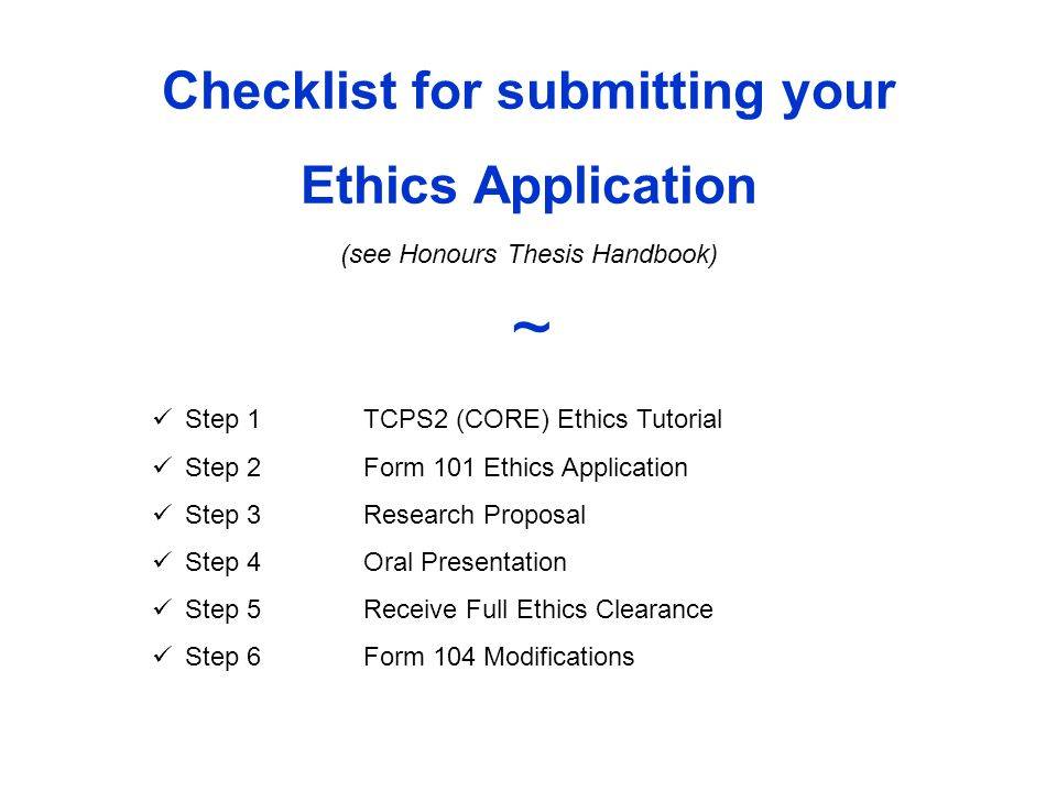 TCPS2 (CORE) Ethics Tutorial http://www.pre.ethics.gc.ca/eng/education/tutorial-didacticiel/ Go to the URL above and click on this link to start tutorial This tutorial must be completed BEFORE ethics application is submitted.
