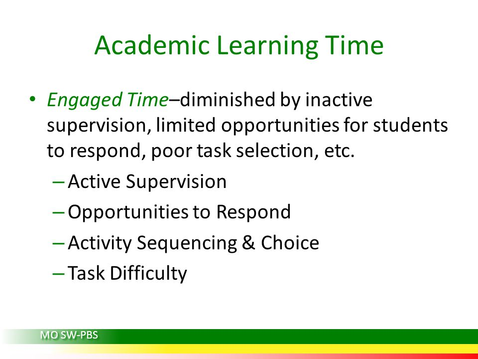 Academic Learning Time Engaged Time–diminished by inactive supervision, limited opportunities for students to respond, poor task selection, etc.