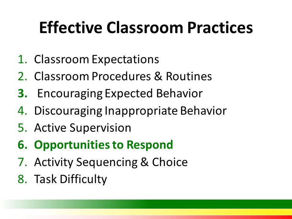 Effective Classroom Practices 1.Classroom Expectations 2.Classroom Procedures & Routines 3.