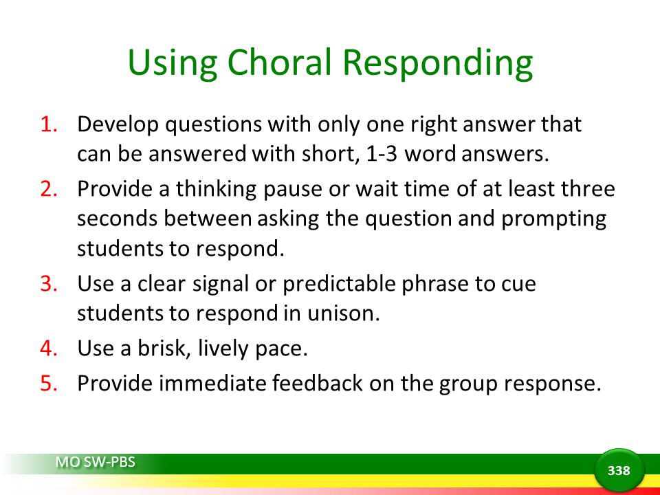 Using Choral Responding 1.Develop questions with only one right answer that can be answered with short, 1-3 word answers.
