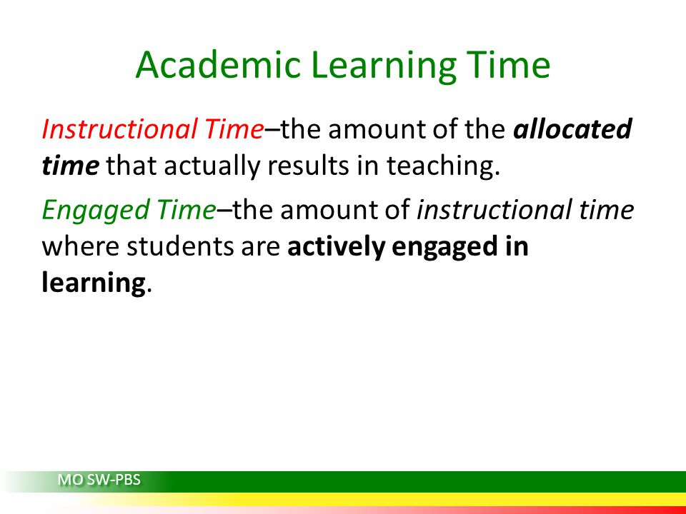 Academic Learning Time Instructional Time–diminished by unclear procedures, disruptive student behavior, disciplinary responses, lengthy transitions, etc.