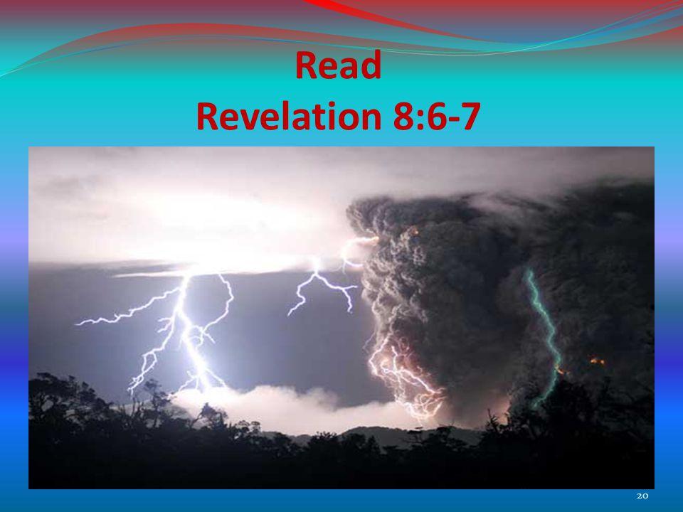 Read Revelation 8:6-7 20