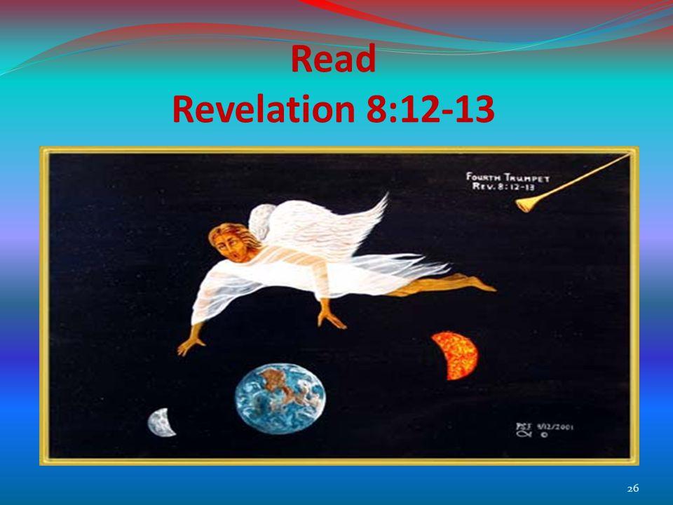 Read Revelation 8:12-13 26