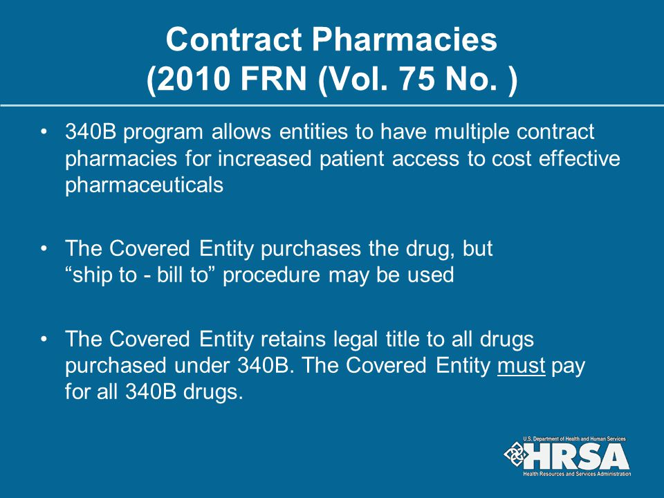 Contract Pharmacies (2010 FRN (Vol. 75 No. ) 340B program allows entities to have multiple contract pharmacies for increased patient access to cost ef