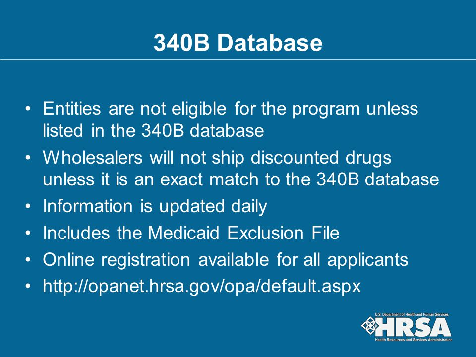 340B Database Entities are not eligible for the program unless listed in the 340B database Wholesalers will not ship discounted drugs unless it is an