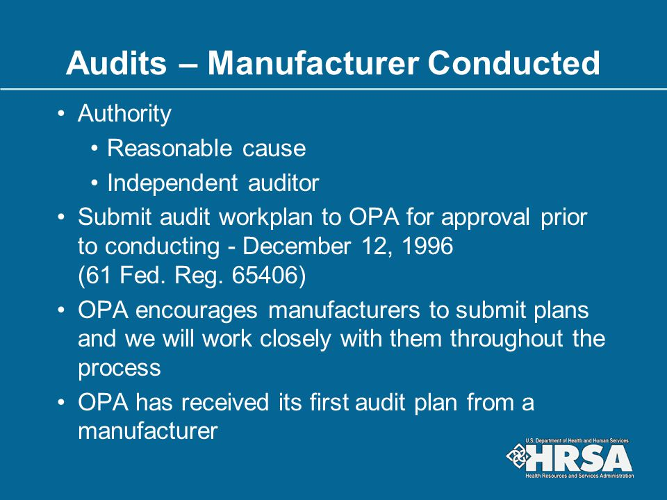 Audits – Manufacturer Conducted Authority Reasonable cause Independent auditor Submit audit workplan to OPA for approval prior to conducting - Decembe