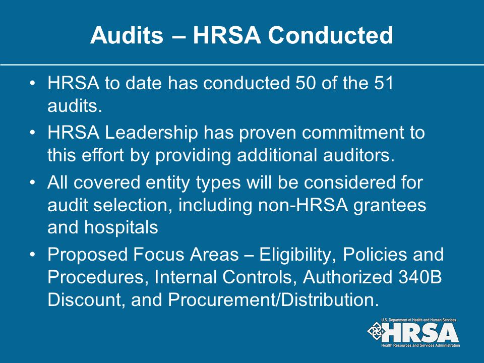 Audits – HRSA Conducted HRSA to date has conducted 50 of the 51 audits. HRSA Leadership has proven commitment to this effort by providing additional a