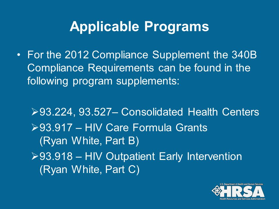Applicable Programs For the 2012 Compliance Supplement the 340B Compliance Requirements can be found in the following program supplements:  93.224, 9